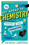 Get Ahead in ... CHEMISTRY: GCSE Revision without the boring bits, from the Periodic Table to the Apocalypse