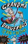 Grandma Dangerous and the Dog of Destiny: Book 1