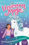 Unicorn Magic: Sparklesplash Meets the Mermaids: Series 1 Book 4