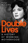 Double Lives: A History of Working Motherhood