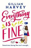 Everything is Fine: A hilarious and feel-good romantic comedy about finding your very own happiness in 2020!