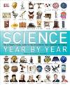 Science Year by Year: The Ultimate Visual Guide to the Discoveries That Changed the World