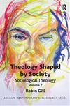 Theology Shaped by Society: Sociological Theology Volume 2