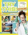 Try This Extreme: 50 Fun & Safe Experiments for the Mad Scientists in You