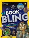 The Big Book of Bling: Ritzy Rocks, Extravagant Animals, Sparkling Science, and More!