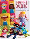 Happy Quilts !: 10 Fun, Kid-Themed Quilts and Coordinating Soft Toys