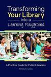 Transforming Your Library into a Learning Playground: A Practical Guide for Public Librarians