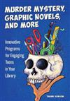 Murder Mystery, Graphic Novels, and More: Innovative Programs for Engaging Teens in Your Library