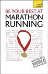Be Your Best At Marathon Running: The authoritative guide to entering a marathon, from training plans and nutritional guidance to running for charity