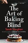 The Art of Baking Blind: The page-turning novel from the bestselling author of ANATOMY OF A SCANDAL