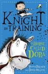 Knight in Training: A Horse Called Dora: Book 2