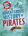Blast Through the Past: An Adventurous History of Pirates