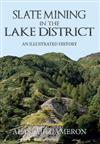 Slate Mining in the Lake District: An Illustrated History