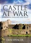 The Castle at War in Medieval England and Wales