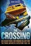 The Crossing: Sir Vivian Fuchs, Sir Edmund Hillary and the Trans-Antarctic Expedition 1953-58