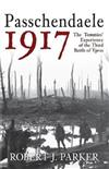 Passchendaele 1917: The Tommies' Experience of the Third Battle of Ypres