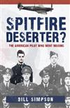 Spitfire Deserter?: The American Pilot Who Went Missing