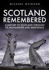 Scotland Remembered: A History of Scotland Through its Monuments and Memorials