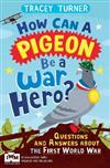 How Can a Pigeon Be a War Hero? And Other Very Important Questions and Answers About the First World War: Published in Association with Imperial War Museums