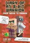 Diary of an 8-Bit Warrior: From Seeds to Swords (Book 2 8-Bit Warrior series): An Unofficial Minecraft Adventure