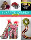 Suzanne Golden Presents: Interviews with 36 Artists Who Innovate with Beads