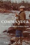 The Commander: The Life And Times of Harry Steele