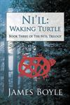 Ni'il: Waking Turtle: Book Three of the Ni'il Trilogy