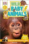 DK Readers L2: Wild Baby Animals: Discover Animals' First Year