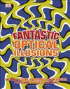 Fantastic Optical Illusions: Exciting Visual Illusions, Colour Tricks, Perplexing Puzzles, and More!