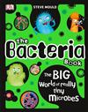 The Bacteria Book: The Big World of Really Tiny Microbes