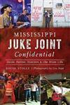 Mississippi Juke Joint Confidential: House Parties, Hustlers & the Blues Life