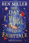 The Day I Fell Into a Fairytale: The new bestseller from Ben Miller, author of Christmas classic The Night I Met Father Christmas