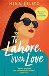 To Lahore, With Love: 'Warm, delicious and so beautifully written' Beth O'Leary