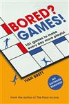 Bored? Games!: 101 games to make every day more playful, from the author of THE FLOOR IS LAVA