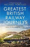 Greatest British Railway Journeys: Celebrating the greatest journeys from the BBC's beloved railway travel series