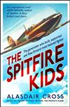 The Spitfire Kids: The generation who built, supported and flew Britain's most beloved fighter