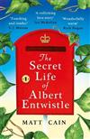 The Secret Life of Albert Entwistle: A love story, the likes of which you've never read before . . .