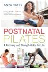 Postnatal Pilates: A Recovery and Strength Guide for Life