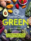 MasterChef Green: 90 veggie recipes to raise the ordinary to the extraordinary