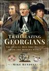 Trailblazing Georgians: The Unsung Men Who Helped Shape the Modern World