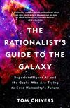 The Rationalist's Guide to the Galaxy: Superintelligent AI and the Geeks Who Are Trying to Save Humanity's Future