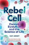 Rebel Cell: Cancer, Evolution and the Science of Life