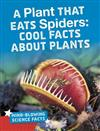 A Plant That Eats Spiders: Cool Facts About Plants