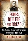 Bombs, Bullets and Bread: The Politics of Anarchist Terrorism Worldwide, 1866-1926