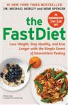 The FastDiet: Lose Weight, Stay Healthy, and Live Longer with the Simple Secret of Intermittent Fasting