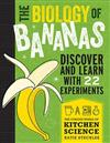 The Biology of Bananas: Discover and Learn with 21 Experiments