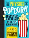 The Physics of Popcorn: Discover and Learn with 22 Experiments