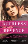 Ruthless Revenge: Ultimate Satisfaction/Bought For The Greek's Revenge/Wedded, Bedded, Betrayed/At The Count's Bidding