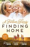 A Forever Family: Finding Home/A Marriage Made in Italy/The Boy Who MadeThem Love Again/A Baby to Bind Them