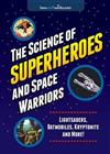 The Science of Superheroes and Space Warriors